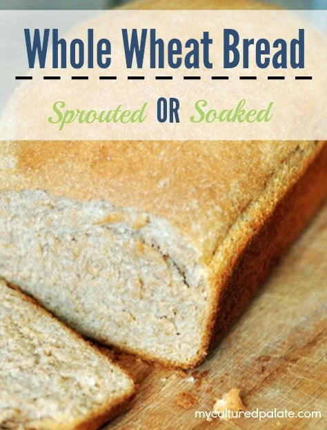 Whole Wheat Bread - Sprouted or Soaked