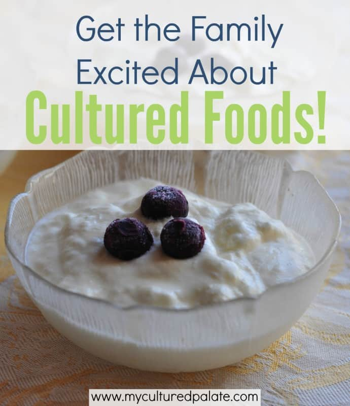 get the family excited about cultured foods