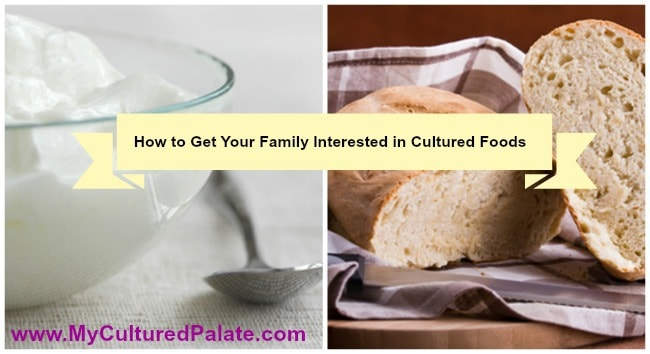 how to get your family interested in cultured foods