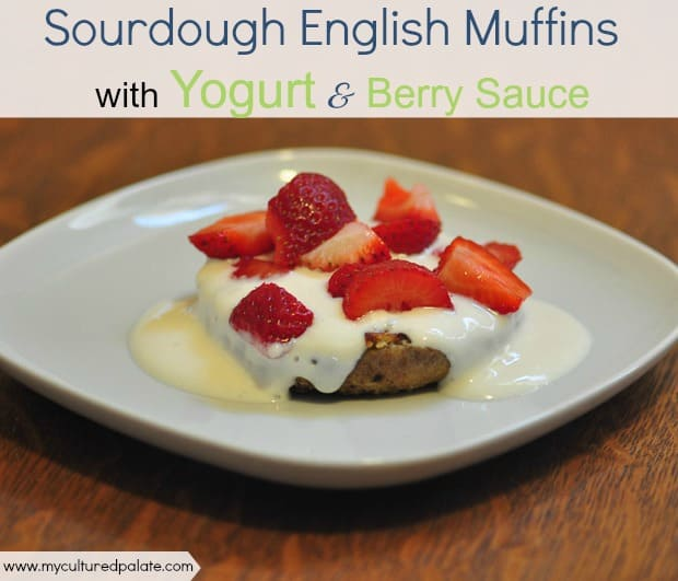 Sourdough English Muffins with yogurt and berry sauce