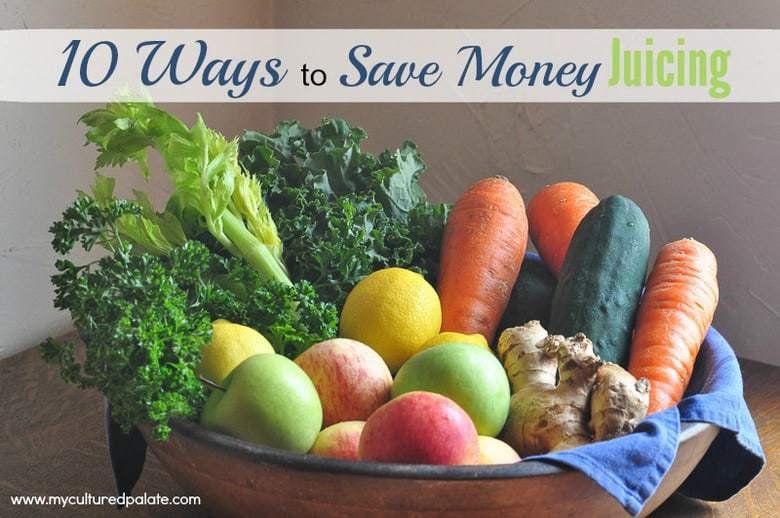 10 Ways to Save Money Juicing