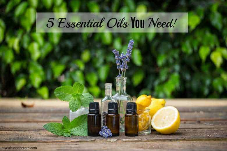 5 Essential Oils You Need!