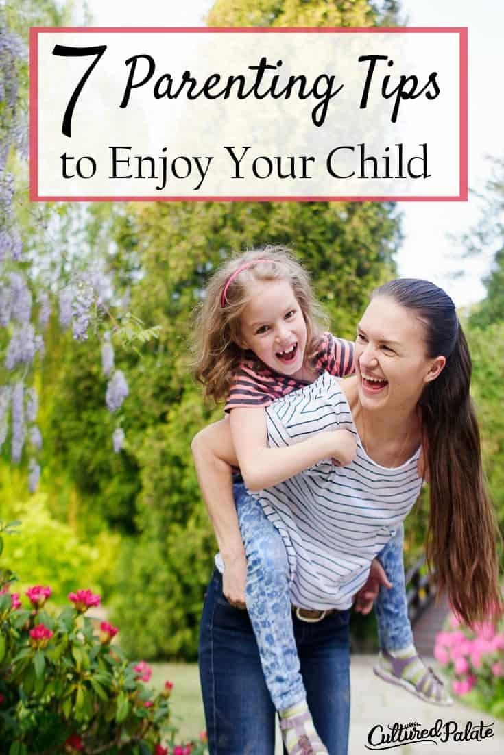 Need help enjoying your children? Here are 7 Parenting Tips to Enjoy Your Child. Parenting tips are always helpful! myculturedpalate.com #parenting #parentingtips #enjoykids